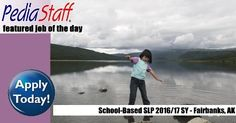 Hot Job! School-Based SLP 2016/17 SY – Fairbanks, AK - - pinned by @PediaStaff – Please Visit ht.ly/63sNtfor all our pediatric therapy pins