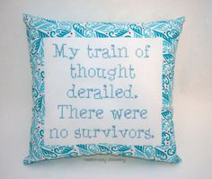 Funny Cross Stitch Pillow, Turquoise and Blue Pillow, Train of Thought Quote. $25.00, via Etsy.