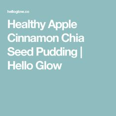 Healthy Apple Cinnamon Chia Seed Pudding | Hello Glow