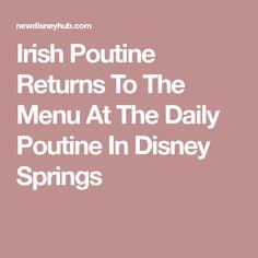 Irish Poutine Returns To The Menu At The Daily Poutine In Disney Springs Disney Hub, Poutine, Disney Springs, Epcot, Magic Kingdom, Irish, Menu, Menu Board Design, Irish Language