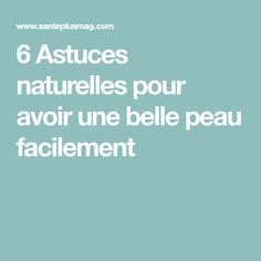 6 Astuces naturelles pour avoir une belle peau facilement