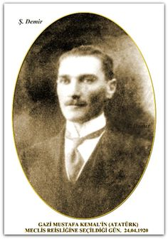 GAZİ MUSTAFA KEMAL'İN (ATATÜRK) MECLİS REİSLİĞİNE SEÇİLDİĞİ GÜN.  24.04.1920
