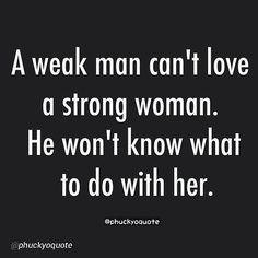 Here's to all those strong women out there and the men who love them!