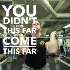 You didn't come this far to only come this far. Push!