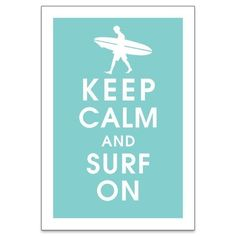 Keep Calm and Surf On - Keep Calm Shop Etsy $15.09 #prints #water
