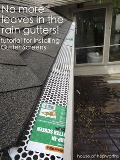 Spring Cleaning: cleaning out the rain gutters. An entertaining and easy tutorial for installing your own Gutter Guards to keep squirrels and leaves at bay.