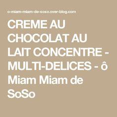 CREME AU CHOCOLAT AU LAIT CONCENTRE - MULTI-DELICES - ô Miam Miam de SoSo