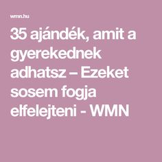 35 ajándék, amit a gyerekednek adhatsz – Ezeket sosem fogja elfelejteni - WMN Good To Know, Psychology, Crafts For Kids, Preschool, Parenting, Inspirational Quotes, Teaching, Education, Children