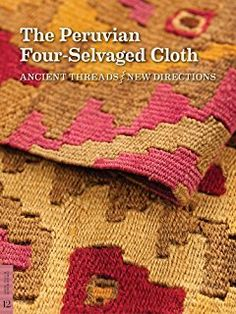 The Peruvian Four-Selvaged Cloth: Ancient Threads / New Directions (Textile Series,