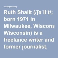 Ruth Shalit--(born 1971) is a freelance writer and former journalist, dismissed from The New Republic for plagiarism and inaccuracy.