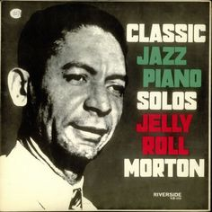 LP Jelly Roll Morton Piano Solos on Riverside Records Cd Album Covers, Cd Cover, Ferdinand, Jelly Roll Morton, Classic Jazz, Jazz Club, Music Artwork, Band Posters, Jazz Music