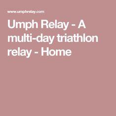 Umph Relay - A multi-day triathlon relay - Home Athletic Events, Triathlon, Triathalon