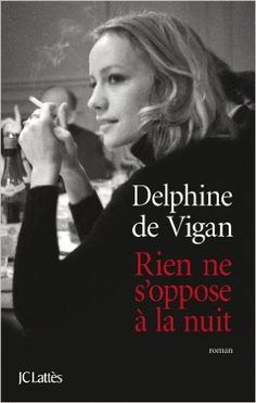 Rien ne s'oppose à la nuit : roman / Delphine de Vigan - Paris : J.C. Lattès, 2011