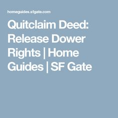 Quitclaim Deed: Release Dower Rights | Home Guides | SF Gate