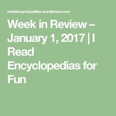 Week in Review – January 1, 2017   I Read Encyclopedias for Fun What Book, September 11, Presidential Election, The Incredibles, Songs, Shit Happens, Writing, How To Plan, Motivation