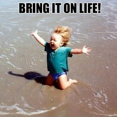 Bring it on, life!!!!