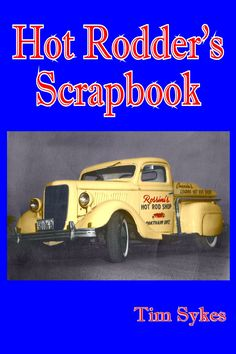 Hot Rodder's Scrapbook, a book written by historian Tim Sykes.  114 pages of hot rod, custom car, and early drag racing stories and photographs.  A wealth of information and a must have for hot rod history buffs.  To purchase your copy signed by the author, visit www.mygenerationshop.com
