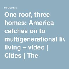 One roof, three homes: America catches on to multigenerational living – video | Cities | The Guardian