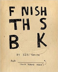 "Finish This Book: Keri Smith: 9780399536892: Amazon.com: Book; ""From the author of Wreck This Journal, a collaborative creative journey where you complete the book."""