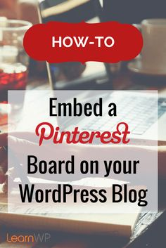 Blogging Tips | Pinterest ~ How- to Embed a Pinterest Board on your WordPress Blog without a Plugin | It is easy and it works with any Theme