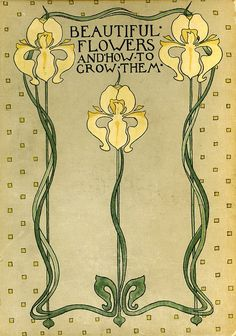 Beautiful Flowers And How To Grow Them ~ by Horace John Wright, 1868-1925. (from hearthside-reader:)
