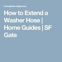 How to Extend a Washer Hose   Home Guides   SF Gate