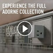 Experience the full adorne Collection   Pop-out outlet