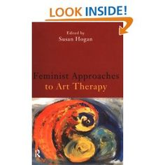 Feminist Approaches to Art Therapy - Susan HoganThis book provides a comprehensive survey of women's issues within art therapy. The contributors explore:  * women's mental health  * the interaction between popular culture and the representation of women in psychiatric discourse  * the socio-political dimensions of women's lives  Topics include assertiveness, empowerment, sexuality and childbirth, as well as issues around class, race and age.