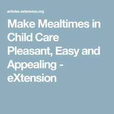 Make Mealtimes in Child Care Pleasant, Easy and Appealing - eXtension