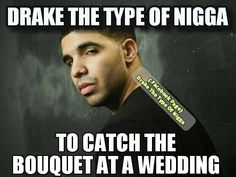Seriously I love Drake but these memes are too good !!
