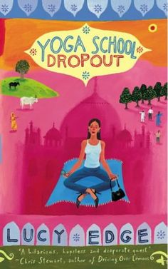 Yoga School Dropout by Lucy Edge  Ashram hopping in India.