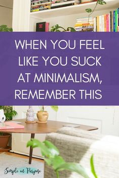 We sometimes get stressed about purging our homes and making them 'pinterest worthy'. So when you feel like you suck at minimalism, remember this . . . . #minimalism #Minimalism #Minimalist