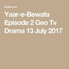 Yaar-e-Bewafa Episode 2 Geo Tv Drama 13 July 2017 Geo Tv, Pakistani Dramas, Episode 3