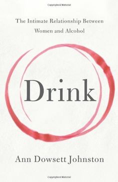 Drink: The Intimate Relationship Between Women and Alcohol by Ann Dowsett Johnston, http://www.amazon.com/dp/0062241796/ref=cm_sw_r_pi_dp_JLzBsb0VM5SGS