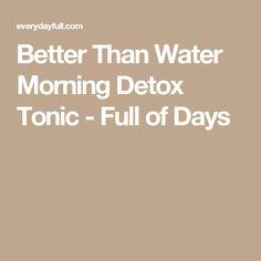 Better Than Water Morning Detox Tonic - Full of Days