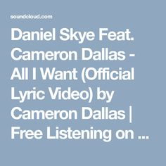 Daniel Skye Feat. Cameron Dallas - All I Want (Official Lyric Video) by Cameron Dallas   Free Listening on SoundCloud