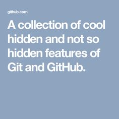 A collection of cool hidden and not so hidden features of Git and GitHub.