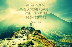 Afbeeldingsresultaat voor once a year go somewhere you've never been before
