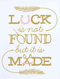 Make your own luck Wall Quotes, Wall Sayings, Motivational Quotes, Inspirational Quotes, Lucky Quotes, Happy Quotes, Being Used Quotes, Quotes To Live By, Exam Good Luck Quotes