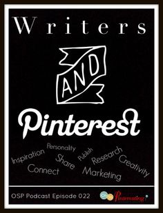 Writers Using Pinterest for Inspiration and Marketing OSP Episode 22