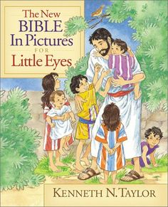 The New Bible In Pictures For Little Eyes By Kenneth N Taylor
