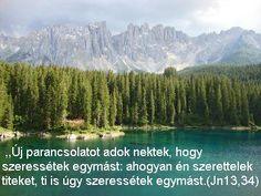 Új parancsolatot adok nektek... Biblical Quotes, Mountains, Nature, Pictures, Travel, Bible, Photos, Naturaleza, Viajes
