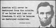 http://allnewspipeline.com/images/EmilysQuotes.Com-AmericadestructionoutsidefreedomloseinsideconsequencesintelligentwisdomthreatconspiracyAbraham-Lincoln.jpg