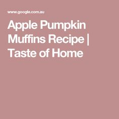 Apple Pumpkin Muffins Recipe   Taste of Home