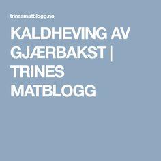 KALDHEVING AV GJÆRBAKST | TRINES MATBLOGG