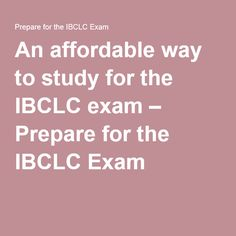 An affordable way to study for the IBCLC exam – Prepare for the IBCLC Exam