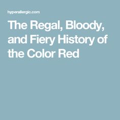 The Regal, Bloody, and Fiery History of the Color Red
