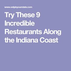 Try These 9 Incredible Restaurants Along the Indiana Coast