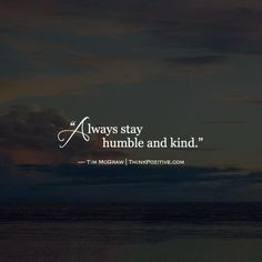 Always stay humble and kind. Tim McGraw   ThinkPozitive.com