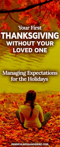 Your First Thanksgiving Without Your Loved One: Managing Expectations for the Holidays, is the first in a blog series on Grief & The Holidays by Heather Stang, author of Mindfulness & Grief.